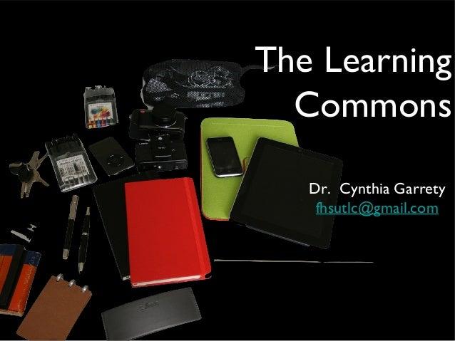 The Learning Commons Dr. Cynthia Garrety fhsutlc@gmail.com