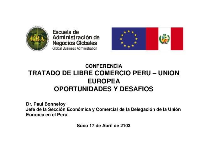 Escuela de Administración de Negocios Globales Global Business Administration CONFERENCIA TRATADO DE LIBRE COMERCIO PERU –...