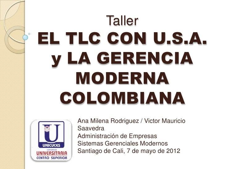 TallerEL TLC CON U.S.A. y LA GERENCIA    MODERNA  COLOMBIANA    Ana Milena Rodriguez / Victor Mauricio    Saavedra    Admi...