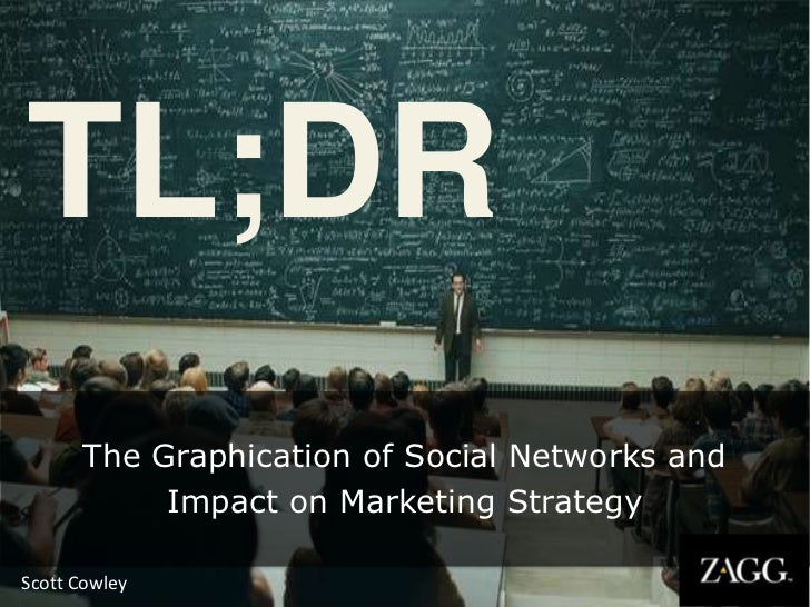 TL;DR      The Graphication of Social Networks and           Impact on Marketing StrategyScott Cowley