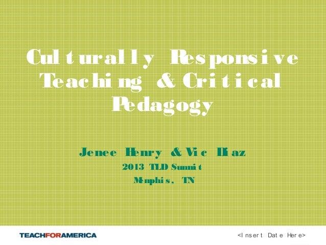 Cul t ural l y R pons i ve                es Teac hi ng & Cri t i c al         Pedagogy     Jenee Henry & Vi c D az       ...