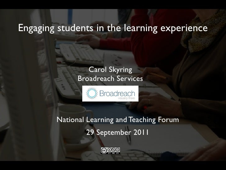 Engaging students in the learning experience                 Carol Skyring              Broadreach Services        Nationa...