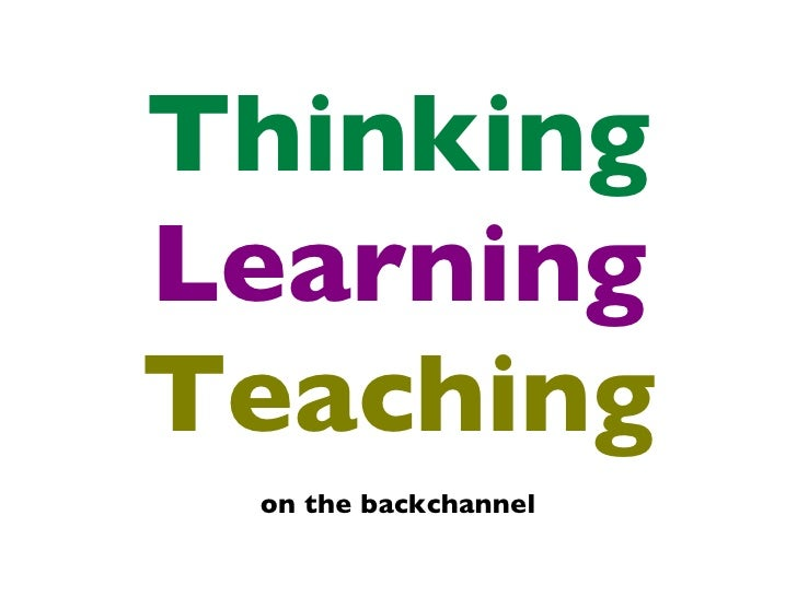 Thinking. Learning. Teaching. on the backchannel