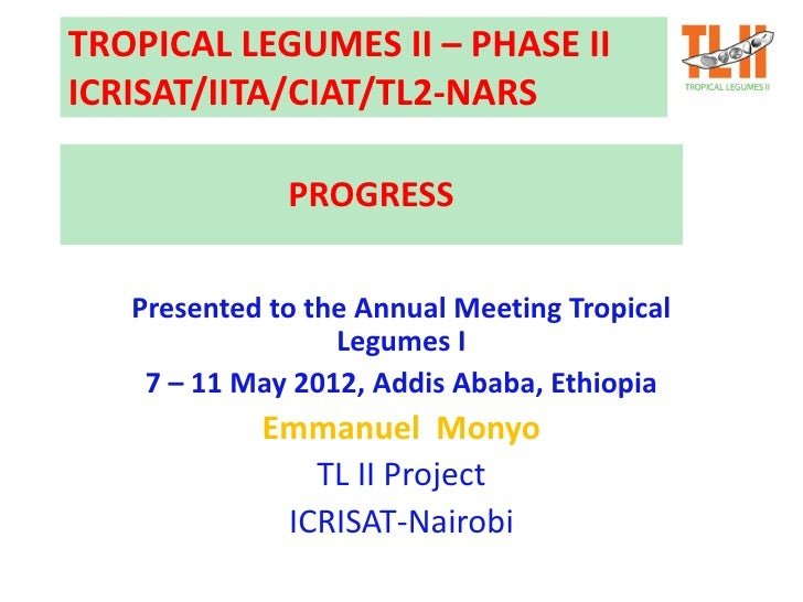 TROPICAL LEGUMES II – PHASE IIICRISAT/IITA/CIAT/TL2-NARS              PROGRESS   Presented to the Annual Meeting Tropical ...