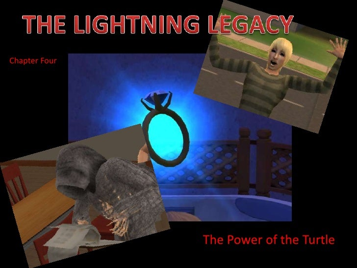 THE LIGHTNING LEGACY<br />Chapter Four<br />The Power of the Turtle<br />