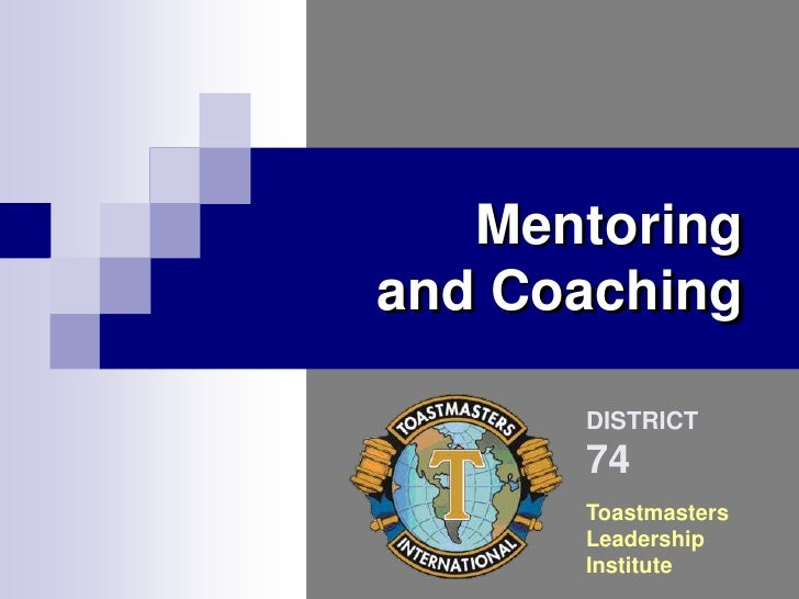 DISTRICT<br />74<br />Toastmasters<br />Leadership<br />Institute<br />Mentoring and Coaching<br />