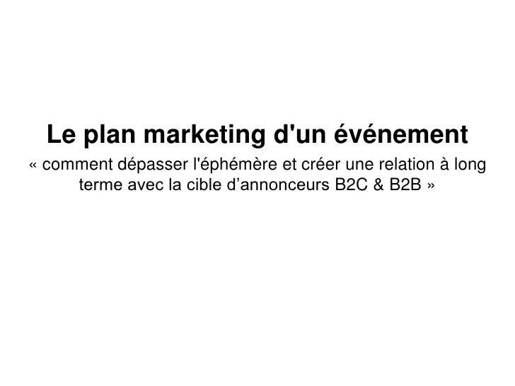 Le plan marketing dun événement« comment dépasser léphémère et créer une relation à long     terme avec la cible d'annonce...