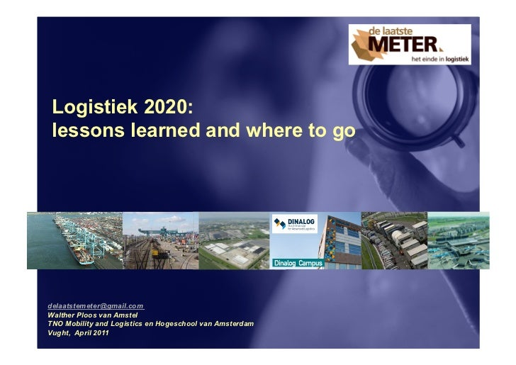 Logistiek 2020: lessons learned and where to godelaatstemeter@gmail.comWalther Ploos van AmstelTNO Mobility and Logistics ...