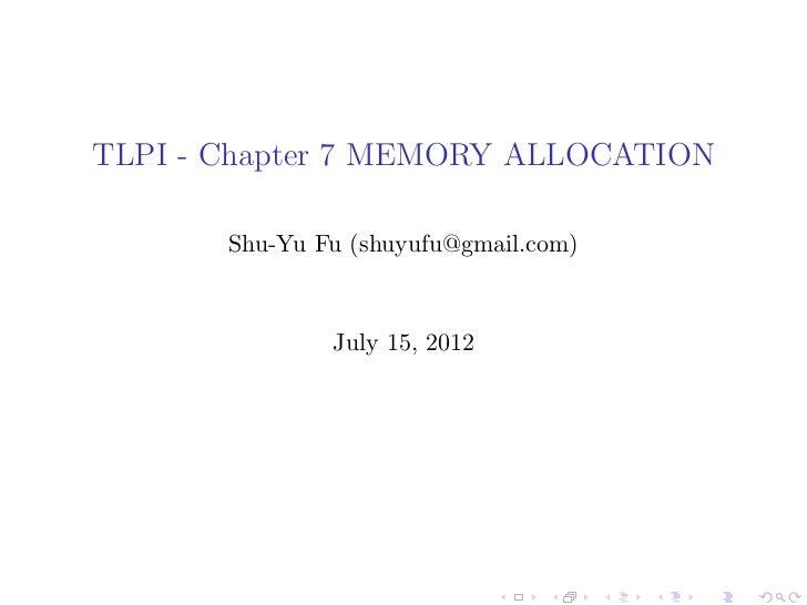 TLPI - Chapter 7 MEMORY ALLOCATION       Shu-Yu Fu (shuyufu@gmail.com)               July 15, 2012
