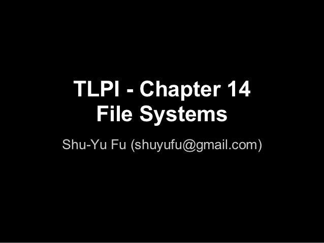 TLPI - Chapter 14   File SystemsShu-Yu Fu (shuyufu@gmail.com)
