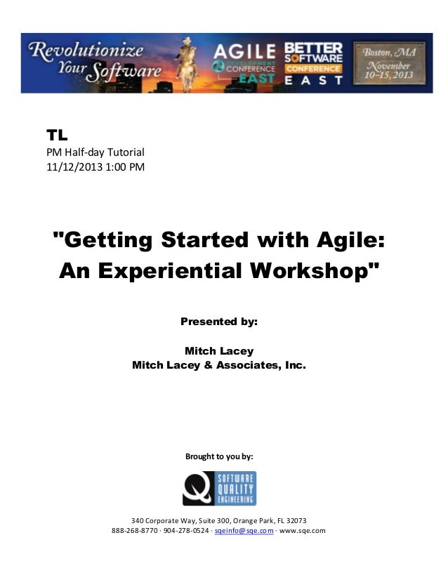 "TL PM Half day Tutorial 11/12/2013 1:00 PM  ""Getting Started with Agile: An Experiential Workshop"" Presented by: Mitch Lac..."