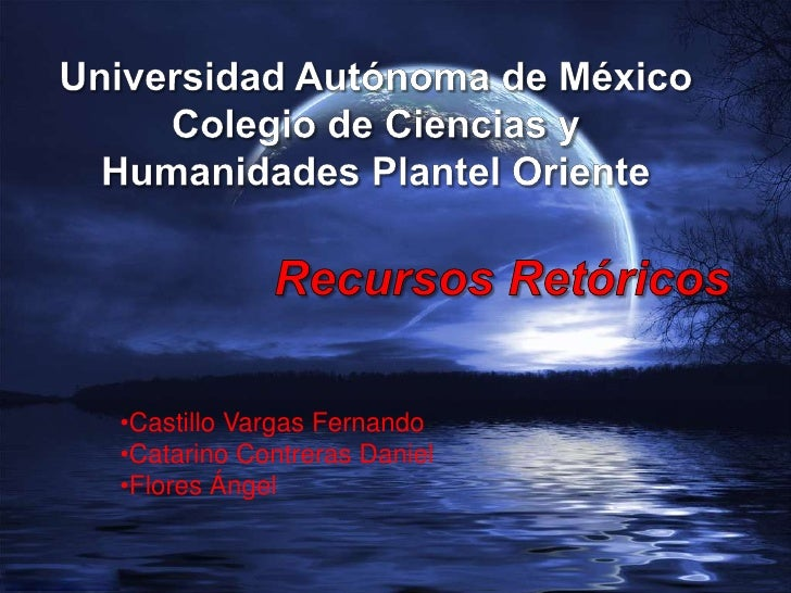 Universidad Autónoma de MéxicoColegio de Ciencias y Humanidades Plantel Oriente<br />Recursos Retóricos<br /><ul><li>Casti...