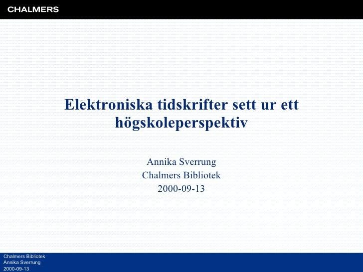 Elektroniska tidskrifter sett ur ett högskoleperspektiv Annika Sverrung Chalmers Bibliotek 2000-09-13