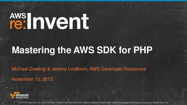 Mastering the AWS SDK for PHP Michael Dowling & Jeremy Lindblom, AWS Developer Resources November 15, 2013  © 2013 Amazon....