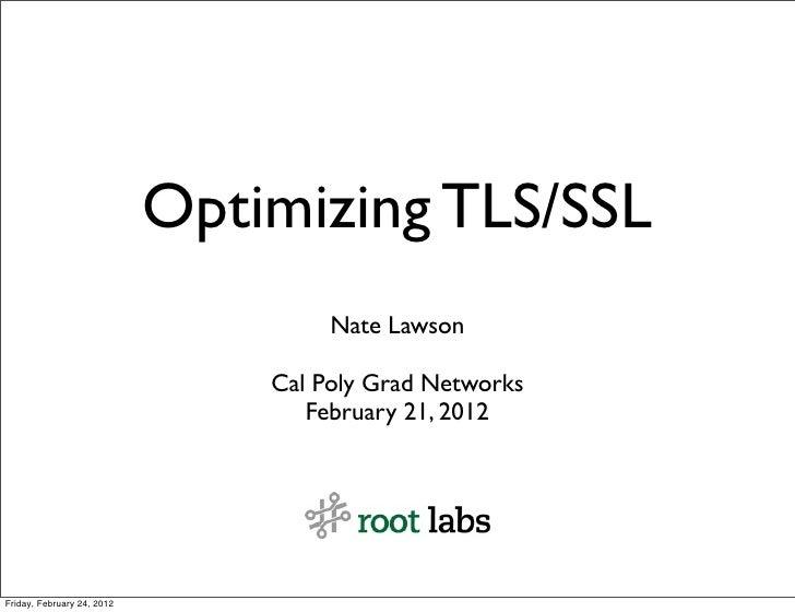 Optimizing TLS/SSL                                     Nate Lawson                                Cal Poly Grad Networks  ...