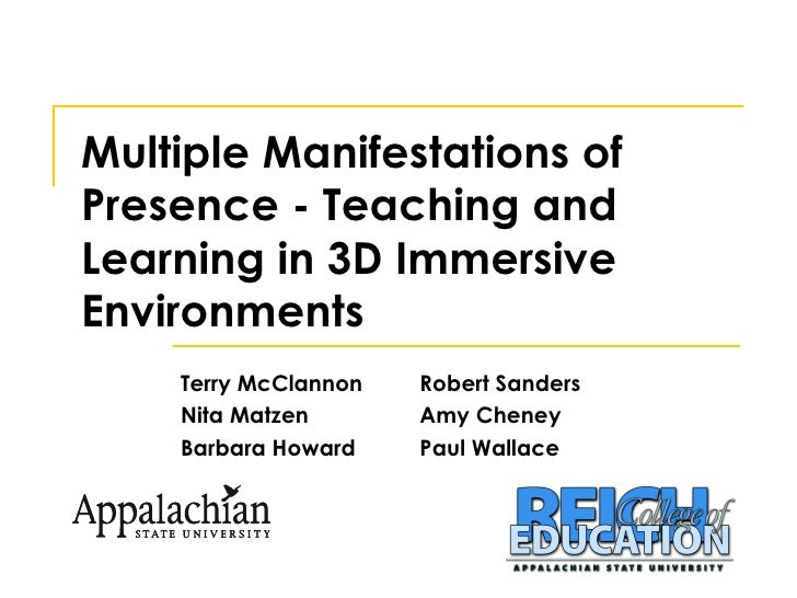 Multiple Manifestations of Presence - Teaching and Learning in 3D Immersive Environments Terry McClannon Robert Sanders Ni...