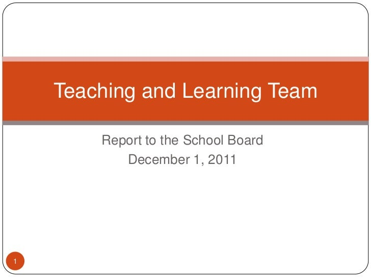 Teaching and Learning Team        Report to the School Board           December 1, 20111
