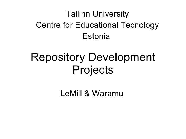 Repository  Development  P rojects LeMill & Waramu   Tallinn University Centre for Educational Tecnology Estonia
