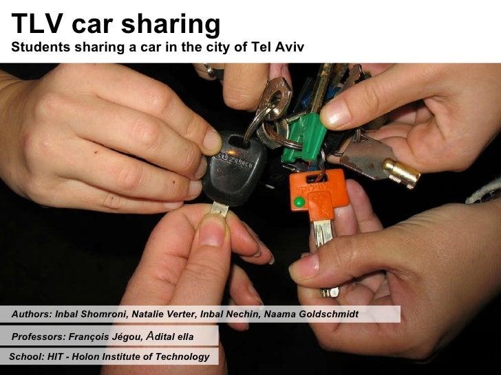 TLV car sharing Students sharing a car in the city of Tel Aviv  Authors:  Inbal Shomroni, Natalie Verter, Inbal Nechin, Na...