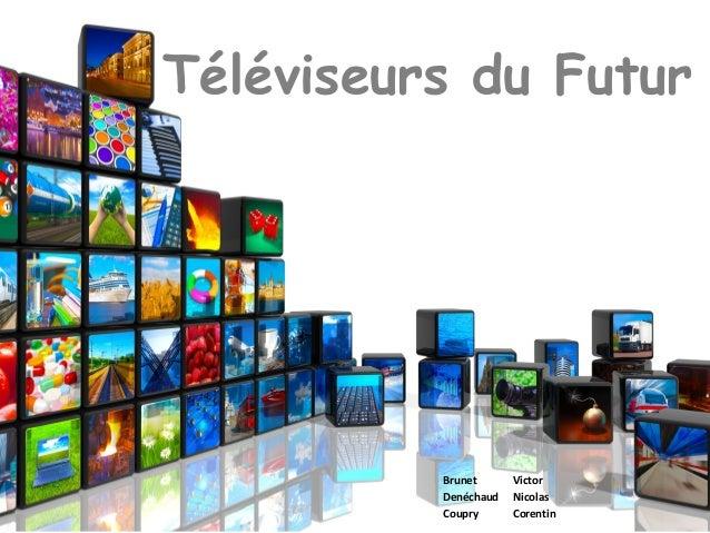 Téléviseurs du FuturBrunet VictorDenéchaud NicolasCoupry Corentin