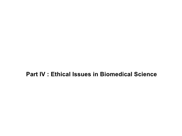 Part IV : Ethical Issues in Biomedical Science