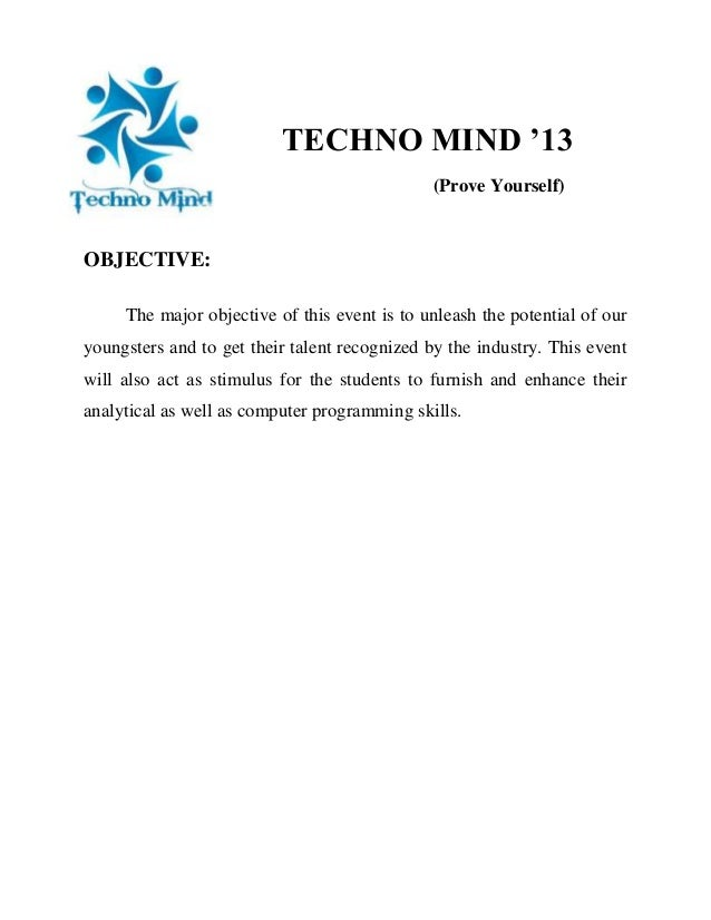 TECHNO MIND '13 (Prove Yourself)  OBJECTIVE: The major objective of this event is to unleash the potential of our youngste...