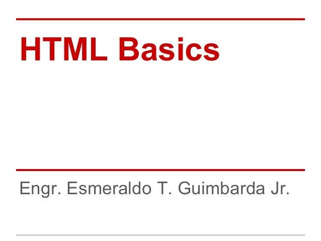 HTML Basics Engr. Esmeraldo T. Guimbarda Jr.