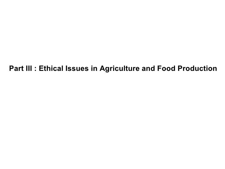 Part III : Ethical Issues in Agriculture and Food Production