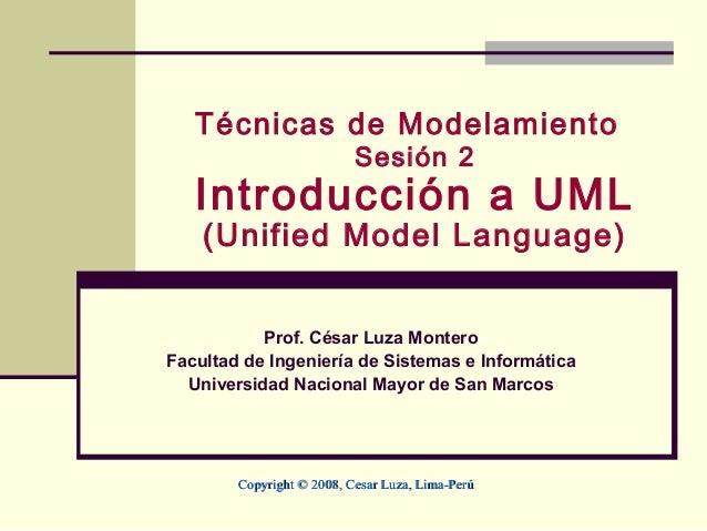 Técnicas de Modelamiento                           Sesión 2   Introducción a UML    (Unified Model Language)           Pro...