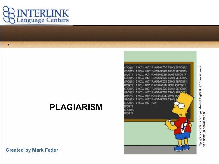 PLAGIARISM Created by Mark Feder http://pandemiclabs.com/pandemicblog/2008/03/the-issue-of-plagiarism-in-social-media/ #1