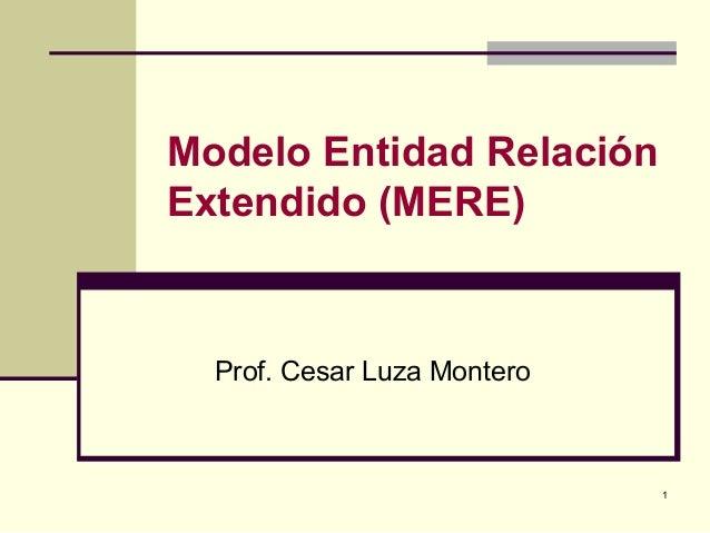 Modelo Entidad RelaciónExtendido (MERE)  Prof. Cesar Luza Montero                             1