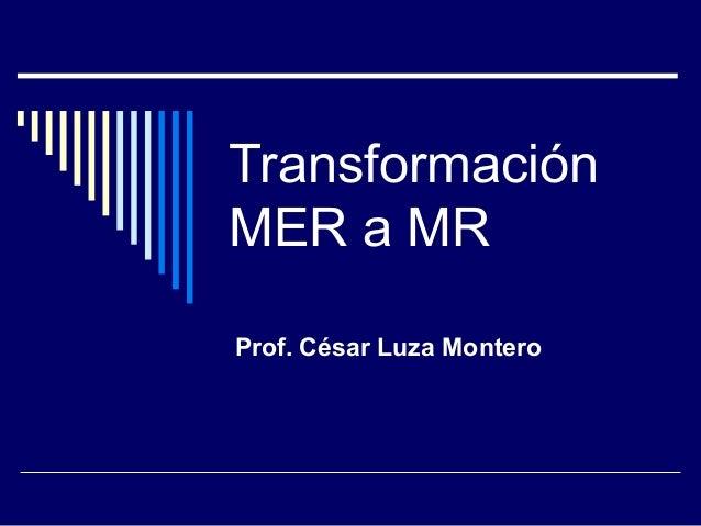 TransformaciónMER a MRProf. César Luza Montero