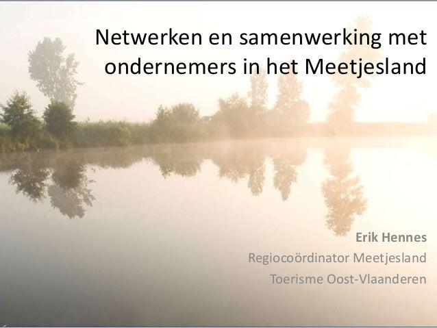 Netwerken en samenwerking met ondernemers in het Meetjesland                               Erik Hennes              Regioc...