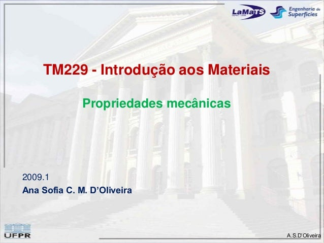 A.S.D'Oliveira TM229 - Introdução aos Materiais Propriedades mecânicas 2009.1 Ana Sofia C. M. D'Oliveira