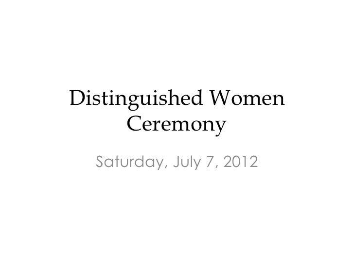 Distinguished Women      Ceremony  Saturday, July 7, 2012