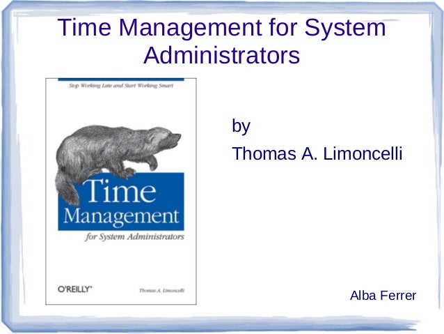 Time Management for System      Administrators             by             Thomas A. Limoncelli                          Al...