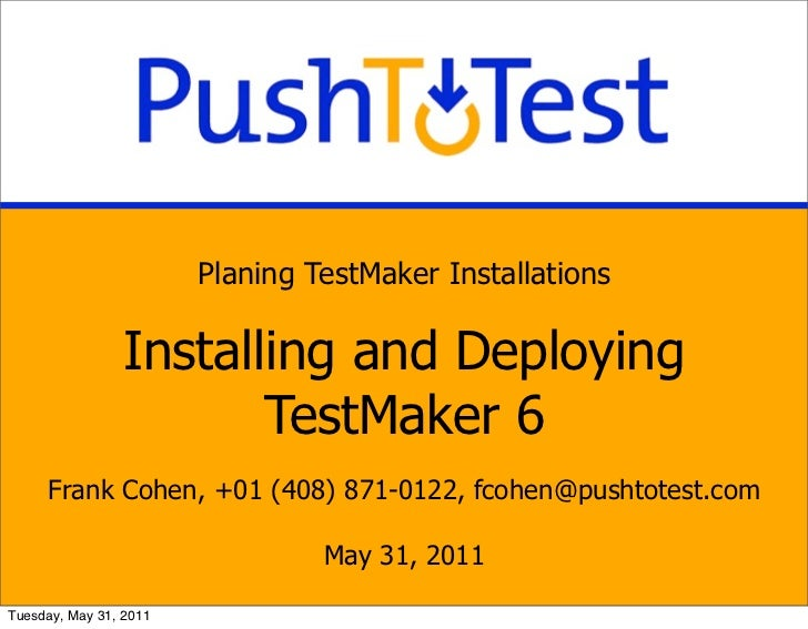 Planing TestMaker Installations                 Installing and Deploying                        TestMaker 6     Frank Cohe...