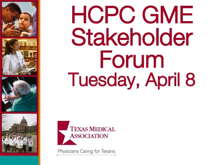 HCPC GME Stakeholder Forum Tuesday, April 8