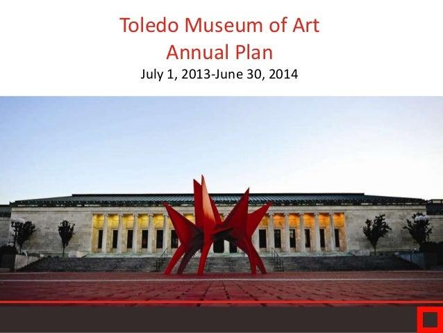Toledo Museum of Art Annual Plan July 1, 2013-June 30, 2014