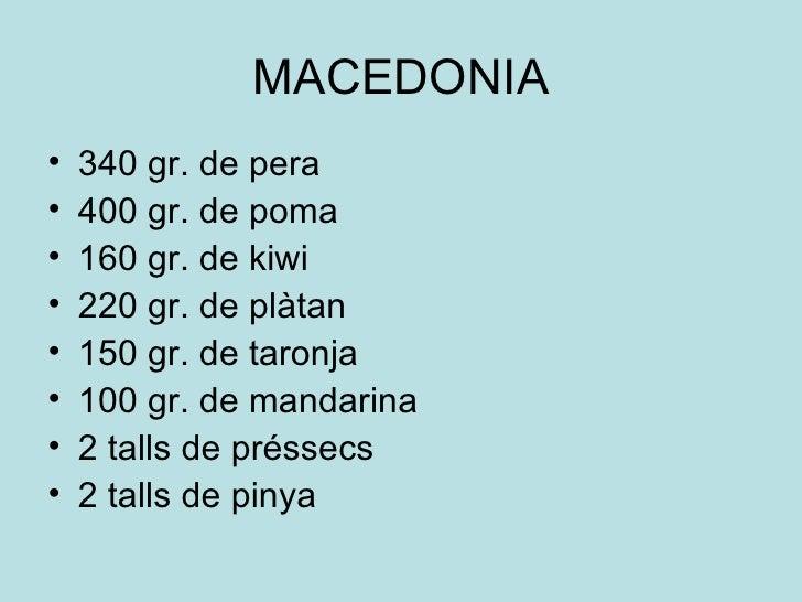 MACEDONIA <ul><li>340 gr. de pera </li></ul><ul><li>400 gr. de poma </li></ul><ul><li>160 gr. de kiwi </li></ul><ul><li>22...