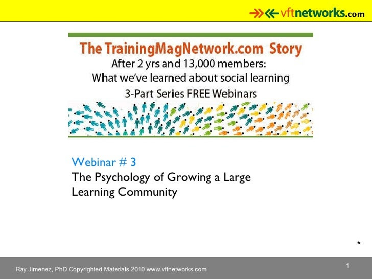 * Webinar # 3 The Psychology of Growing a Large  Learning Community