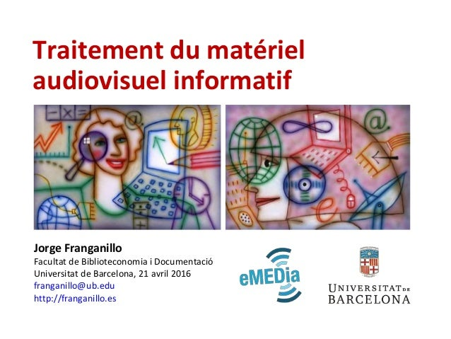 Traitement du matériel audiovisuel informatif Jorge Franganillo Facultat de Biblioteconomia i Documentació Universitat de ...