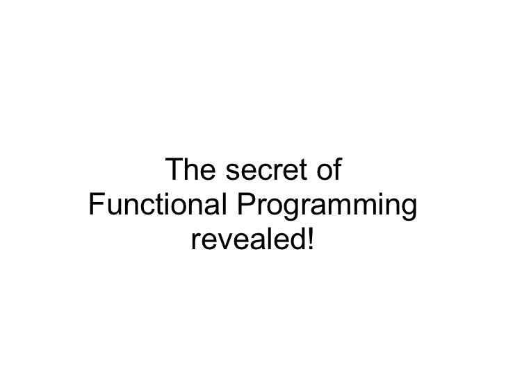 The secret of Functional Programming revealed!