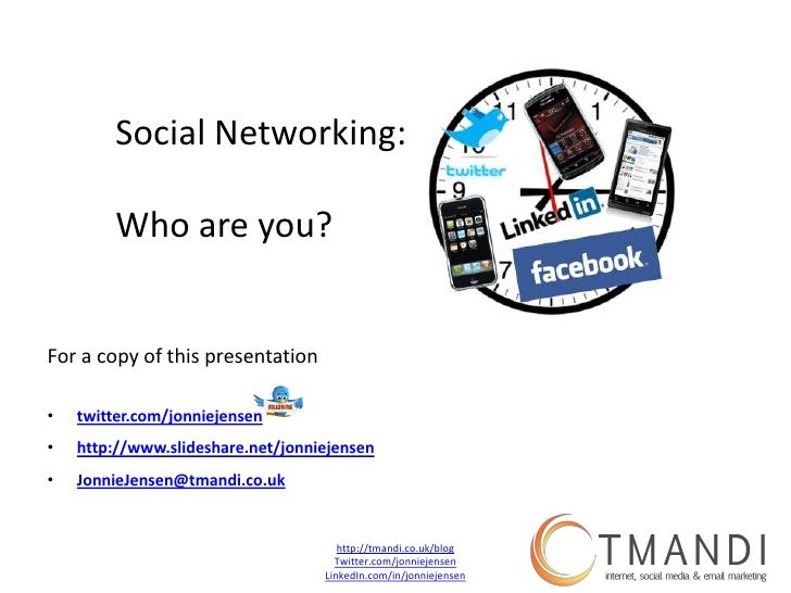 Social Networking:<br />Who are you?<br />For a copy of this presentation<br />twitter.com/jonniejensen<br />http://www.sl...