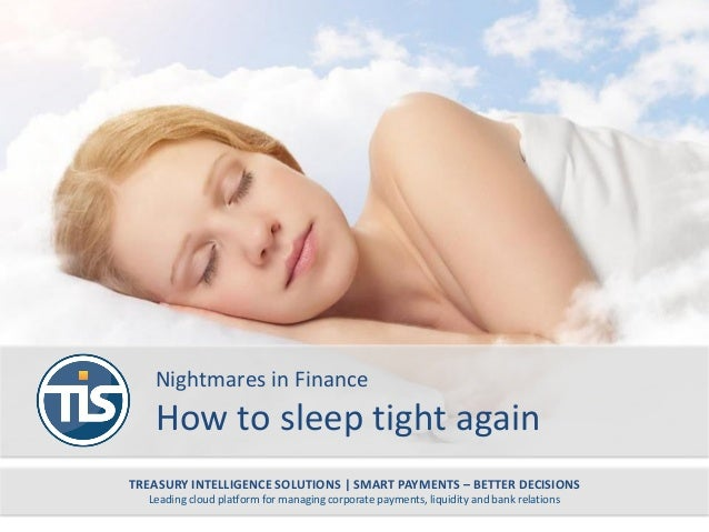 Nightmares in Finance How to sleep tight again TREASURY INTELLIGENCE SOLUTIONS | SMART PAYMENTS – BETTER DECISIONS Leading...