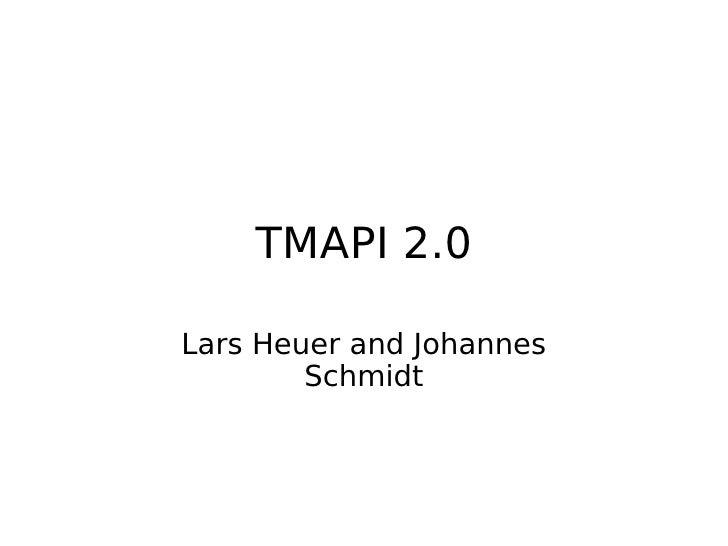 TMAPI 2.0  Lars Heuer and Johannes         Schmidt
