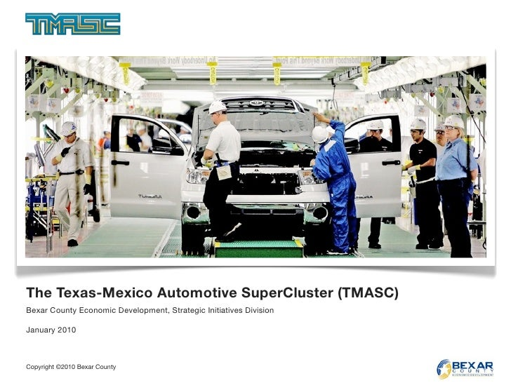 The Texas-Mexico Automotive SuperCluster (TMASC) Bexar County Economic Development, Strategic Initiatives Division  Januar...