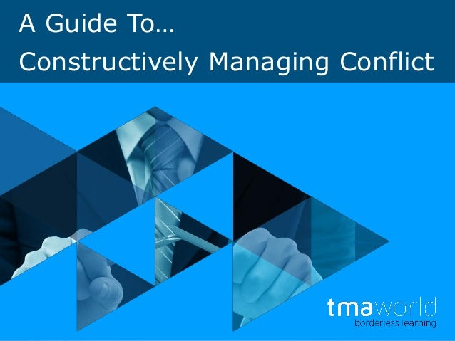 A Guide To… Constructively Managing Conflict