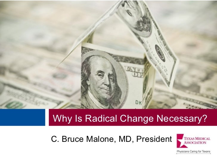 <ul><li>Why Is Radical Change Necessary? </li></ul><ul><li>C. Bruce Malone, MD, President </li></ul>