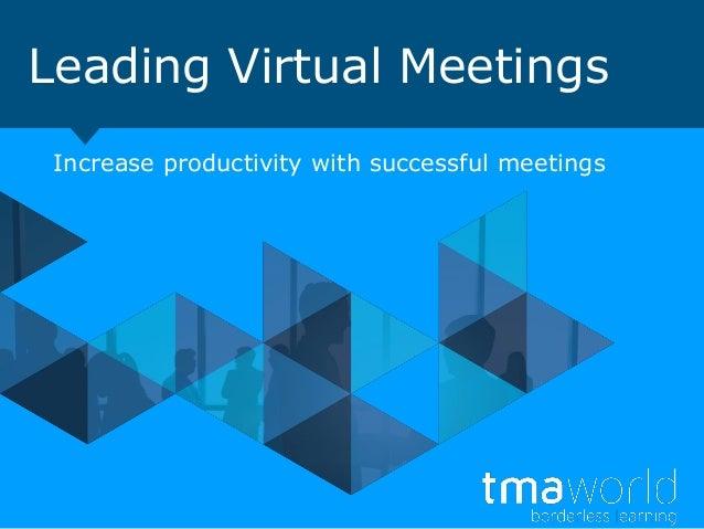 Leading Virtual MeetingsIncrease productivity with successful meetings